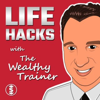 LIFE HACKS with The Wealthy Trainer PODCAST