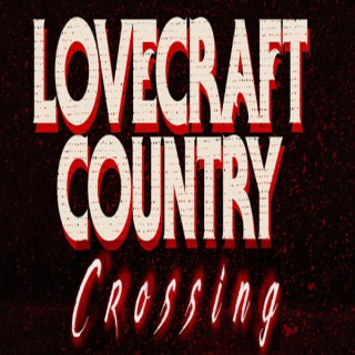 Lovecraft Country Crossing