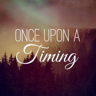 Once Upon a Timing