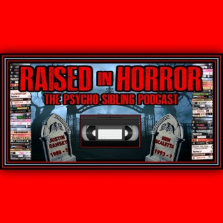 Raised in Horror: The Psycho Sibling Podcast