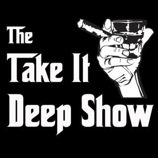 The Take It Deep Show