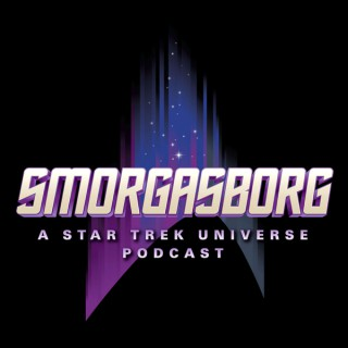 SmorgasBorg: A Star Trek Universe Podcast