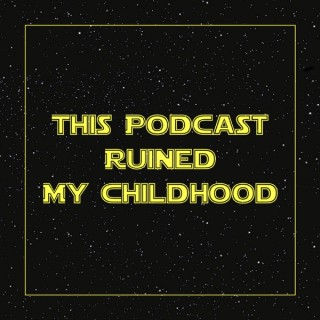 This Podcast Ruined My Childhood