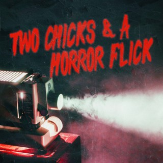 Two Chicks and a Horror Flick