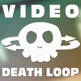 Video Death Loop