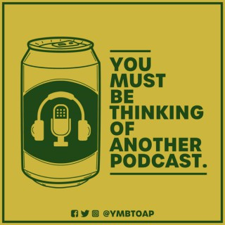 You Must Be Thinking of Another Podcast