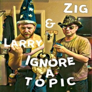 Zig and Larry Ignore a Topic