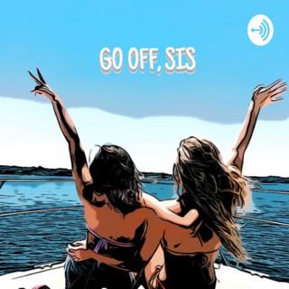 Go Off, Sis