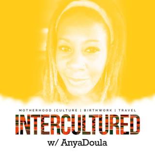 Intercultured w/ AnyaDoula Podcast