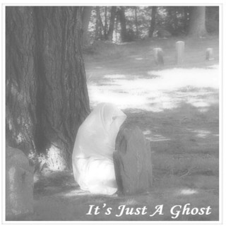 It's Just A Ghost
