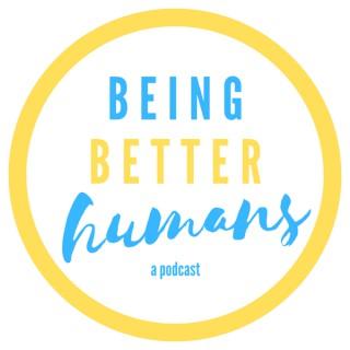 Being Better Humans