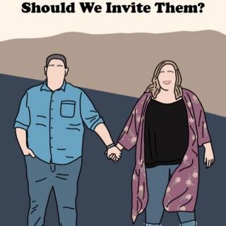 Should We Invite Them?