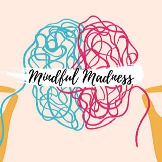 Mindful Madness