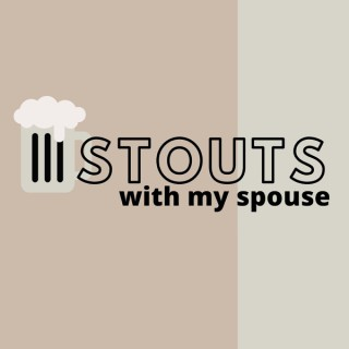 Stouts with my Spouse