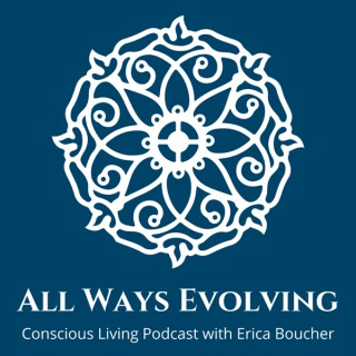 ALL WAYS EVOLVING with Erica Boucher