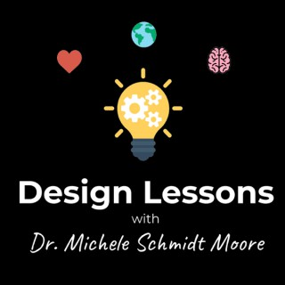 Design Lessons with Dr. Michele Schmidt Moore