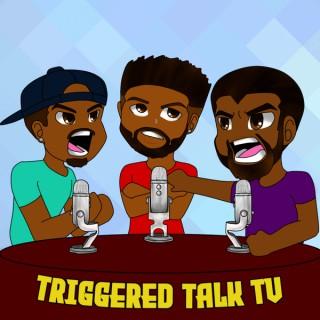Triggered Talk TV