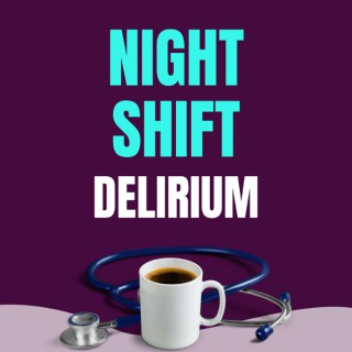 Night Shift Delirium
