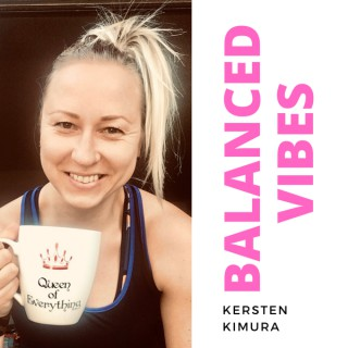 Balanced Vibes Podcast - Healthy Fitness, Food and Mindset