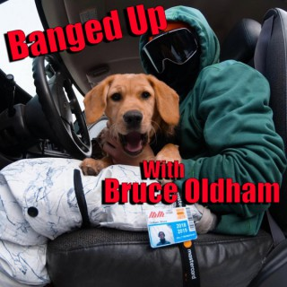 Banged Up with Bruce Oldham Action Sports Podcast