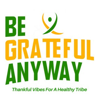 Be Grateful Anyway