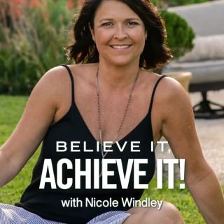 Believe It, Achieve It! with Nicole Windley