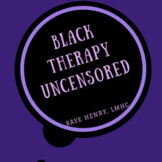 Black Therapy Uncensored