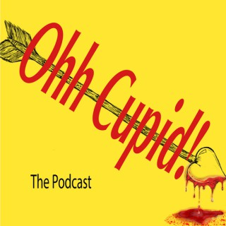 Ohh Cupid! The Podcast