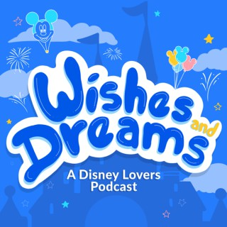 Wishes and Dreams: A Disney Lovers Podcast