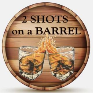 2 Shots on a Barrel