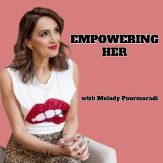 Empowering Her with Melody Pourmoradi
