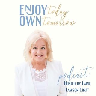Enjoy Today Own Tomorrow
