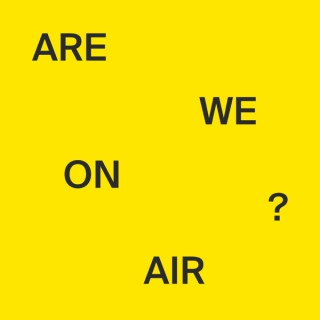 ARE WE ON AIR?