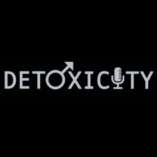 Detoxicity: By Men, About Men, For Everyone