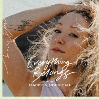 Everything Belongs with Madison Morrigan