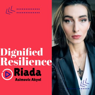 Dignified Resilience with Riada Akyol