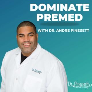 Dominate Premed with Dr. Andre Pinesett