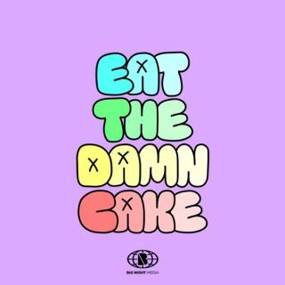 Eat The Damn Cake