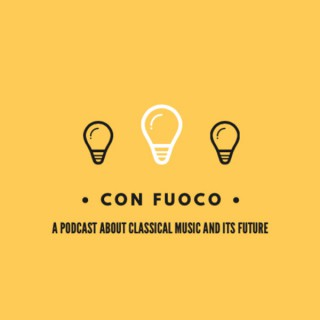 Con Fuoco: A Podcast about Classical Music and its Future