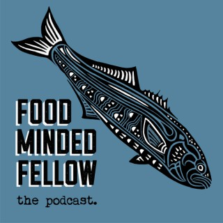 Food Minded Fellow Podcast