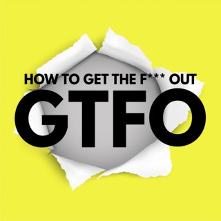 G.T.F.O. The Podcast