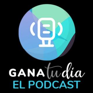 Gana Tu Día: El Podcast