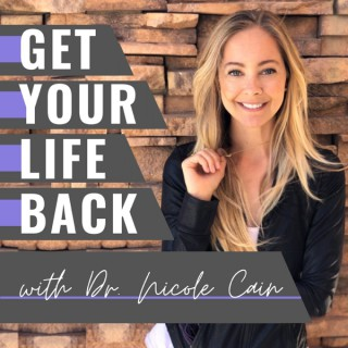 Get Your Life Back with Dr. Nicole Cain