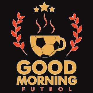 Good Morning Futbol