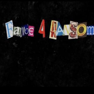 Fame 4 Ransom Podcast