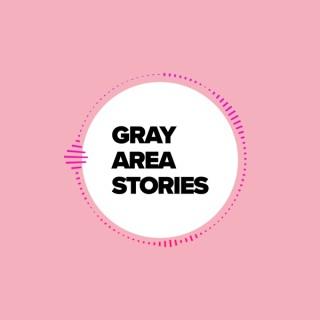 Gray Area Stories