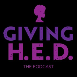 Giving H.E.D. The Podcast