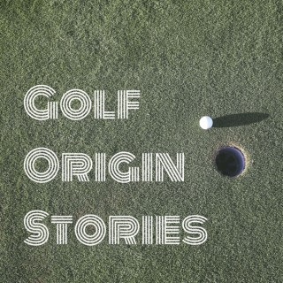 Golf Origin Stories