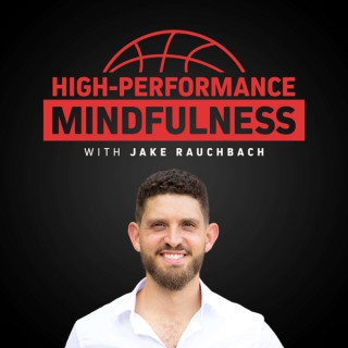 High-Performance Mindfulness with Jake Rauchbach