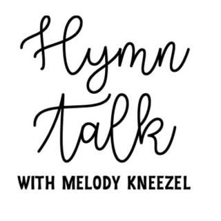 HymnTalk with Melody Kneezel